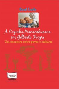 A cozinha pernambucana em Gilberto Freyre - Um encontro entre povos e culturas
